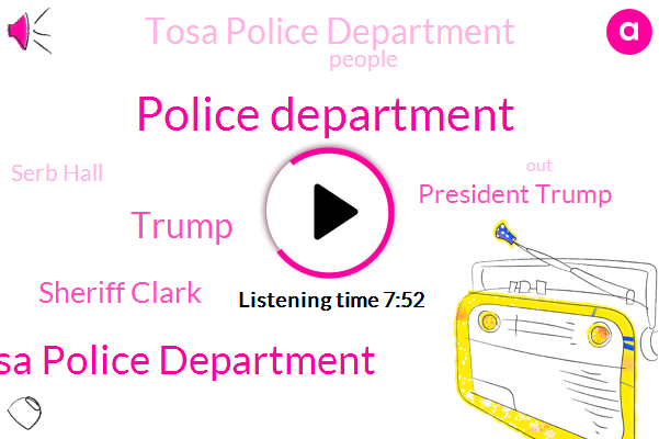Police Department,Wauwatosa Police Department,Donald Trump,Sheriff Clark,President Trump,Tosa Police Department,Serb Hall,Mayfair Mall,Burlington,Ledwaba Tosa,Wauwatosa,Captain Luc Better,Health Department,Milwaukee,Mayfair Ball,Faul Fortune,Sir Paul