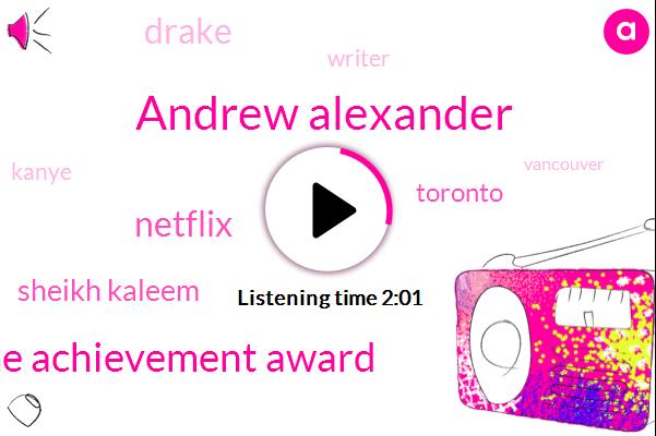 Andrew Alexander,Lifetime Achievement Award,Netflix,Sheikh Kaleem,Toronto,Drake,Writer,Kanye,Vancouver,Lisa Christianson