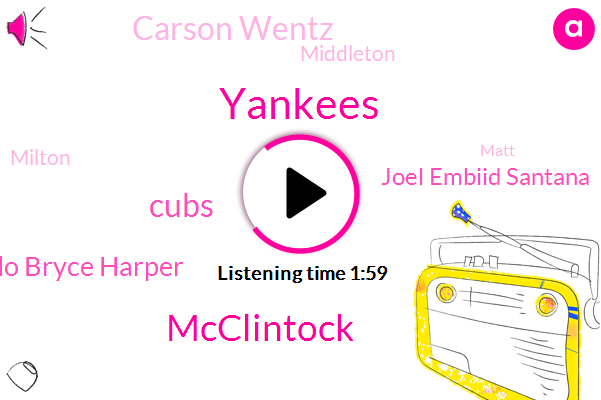 Yankees,Mcclintock,Cubs,Machado Bryce Harper,Joel Embiid Santana,Carson Wentz,Middleton,Milton,Matt,Nine Ninety Four Ninety Four Pound,Fifty Million Dollars,Three Fifty Milton