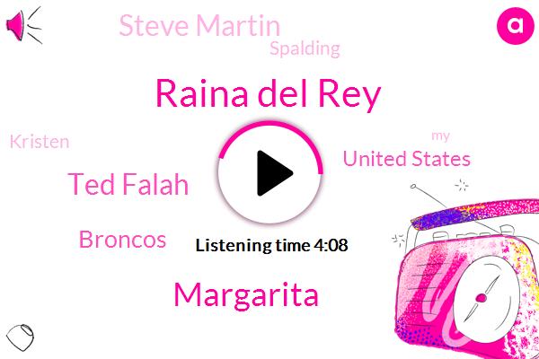 Raina Del Rey,Margarita,Ted Falah,Broncos,United States,Steve Martin,Spalding,Kristen,Rob Crocs,Milan,Nevada,Thirty Years