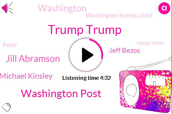 Trump Trump,Washington Post,Jill Abramson,Michael Kinsley,Jeff Bezos,Washington,Washington Bureau Chief,Peter,Happy Valley,Tony,Jim Fallow,Wall Street Journal,Basil,Apple,Schwab,Twenty Two Years