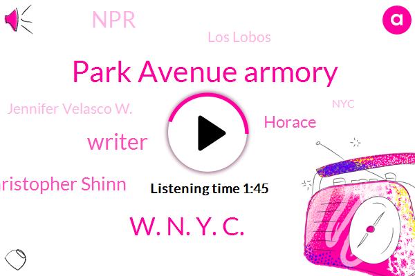 Park Avenue Armory,W. N. Y. C.,Writer,Christopher Shinn,Horace,NPR,Los Lobos,Jennifer Velasco W.,NYC,W. Nyc