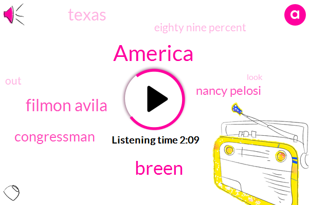 America,Breen,Filmon Avila,Nancy Pelosi,Congressman,Texas,Eighty Nine Percent