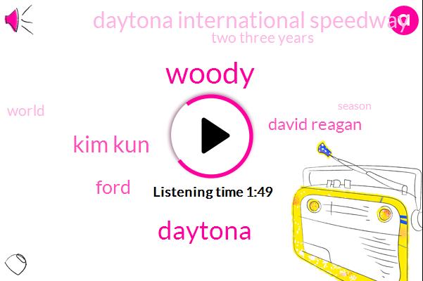 Woody,Kim Kun,Ford,Daytona,David Reagan,Daytona International Speedway,Two Three Years