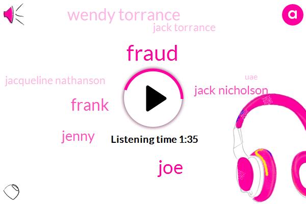 Fraud,JOE,Frank,Jenny,Jack Nicholson,Wendy Torrance,Jack Torrance,Jacqueline Nathanson,UAE,Jim Rome,Rand Paul Joe