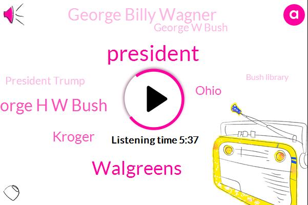 President Trump,Walgreens,George H W Bush,Kroger,Ohio,George Billy Wagner,George W Bush,Bush Library,Lieutenant General Michael Flynn,Meyer,China,United States,Bush Family,Kentucky,Brian Mulroney,New York Times,Texas,Pompeo
