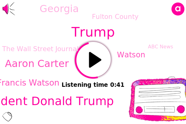 President Donald Trump,Aaron Carter,Georgia,Francis Watson,The Wall Street Journal,Donald Trump,Fulton County,Watson,Abc News