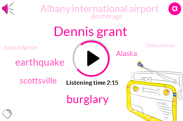 Dennis Grant,Burglary,Earthquake,Scottsville,Alaska,Albany International Airport,Anchorage,John Martin,Delta Airlines,Prospect Hill Cemetery,Gillan,Flynn,Albany County,Editor,Dune,Knox