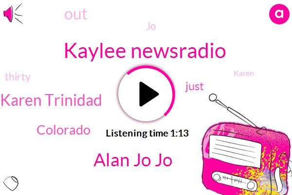 Kaylee Newsradio,Alan Jo Jo,Karen Trinidad,Colorado