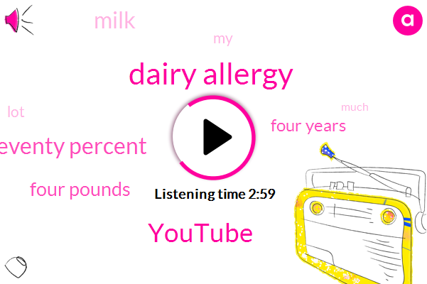 Dairy Allergy,Youtube,Sixty Seventy Percent,Four Pounds,Four Years,Milk