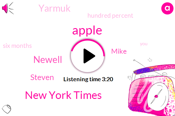 Apple,New York Times,Newell,Steven,Mike,Yarmuk,Hundred Percent,Six Months