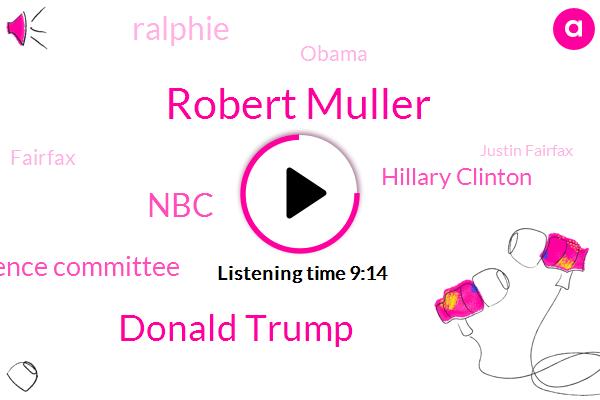 Robert Muller,Donald Trump,NBC,Senate Intelligence Committee,Hillary Clinton,Ralphie,Barack Obama,Justin Fairfax,DOJ,Fairfax,Minnesota,Congress,Russia,Virginia,ABC,House Intelligence Committee,FBI,Regina