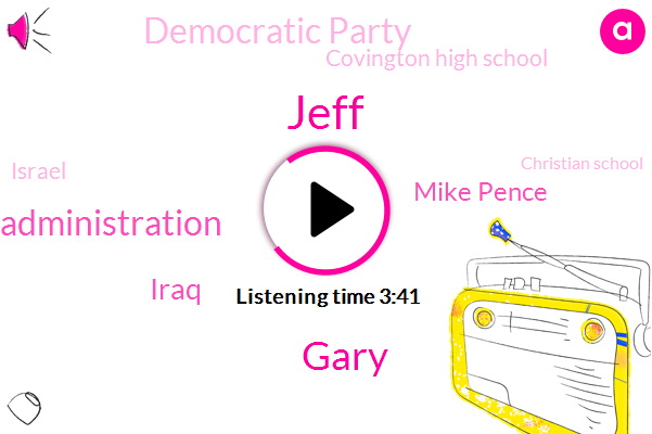 Jeff,Gary,Food Drug Administration,Iraq,Mike Pence,Democratic Party,Covington High School,Israel,Christian School