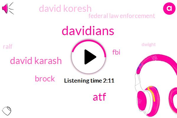 Davidians,ATF,David Karash,Brock,FBI,David Koresh,Federal Law Enforcement,Ralf,Dwight,Mike,Choi,David Correct,Director,Dave,One Day