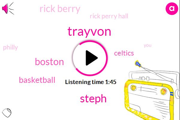 Trayvon,Steph,Boston,Celtics,Basketball,Rick Berry,Rick Perry Hall,Philly