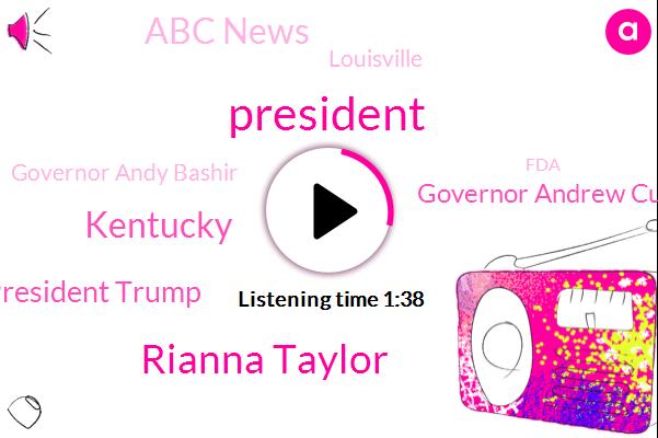 Rianna Taylor,President Trump,Kentucky,Governor Andrew Cuomo,Abc News,Louisville,ABC,Governor Andy Bashir,FDA,Supreme Court,North Carolina,New York,Kenosha,Thiss,Washington,Daniel Camera,Jim Ryan