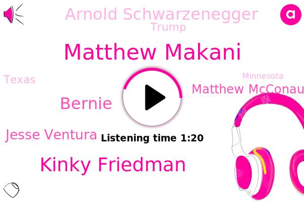 Matthew Makani,Kinky Friedman,Bernie,Texas,Jesse Ventura,Matthew Mcconaughey,Arnold Schwarzenegger,Donald Trump,Minnesota,California