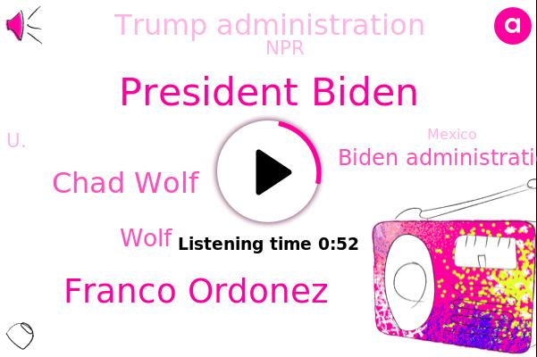 Biden Administration,President Biden,Franco Ordonez,Trump Administration,Chad Wolf,NPR,U.,Mexico,Wolf