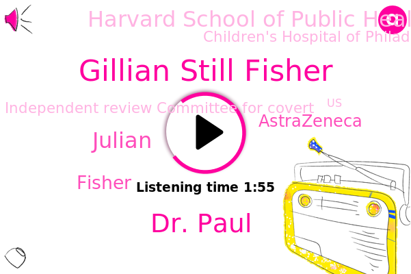 Astrazeneca,Gillian Still Fisher,U.,Harvard School Of Public Health,Children's Hospital Of Philadelphia,Confusion,United States,Europe,Independent Review Committee For Covert,Dr. Paul,Julian,Fisher,The Globe