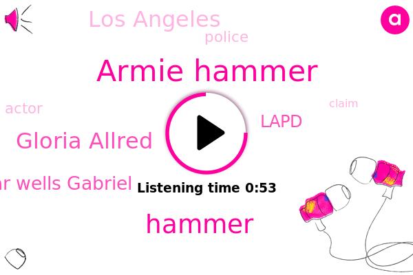 Armie Hammer,Lapd,Los Angeles,Hammer,Gloria Allred,Oscar Wells Gabriel