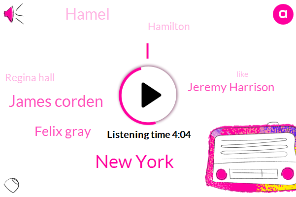 New York,James Corden,Felix Gray,Jeremy Harrison,Hamel,Hamilton,Regina Hall,John,Eleven Hours,Three Hundred Dollars,Eight Billion Dollar,Ninety Five Degree