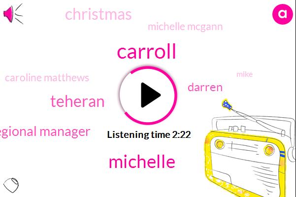 Carroll,Michelle,Teheran,Regional Manager,Darren,Christmas,Michelle Mcgann,Caroline Matthews,Mike,Kevin Matthews,Three Years,Six Months
