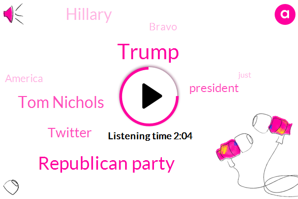 Donald Trump,Republican Party,Tom Nichols,Twitter,President Trump,Hillary,Bravo,America