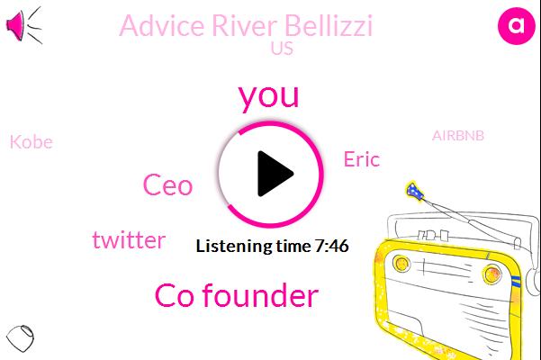 Co Founder,CEO,Twitter,Eric,Advice River Bellizzi,United States,Kobe,Airbnb,Benatti,Mrs Good Company,Co-Founder,Sadler