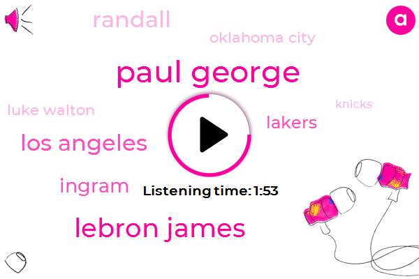 Paul George,Lebron James,Los Angeles,Ingram,Randall,Oklahoma City,Lakers,Luke Walton,Knicks,Basketball,Irvin