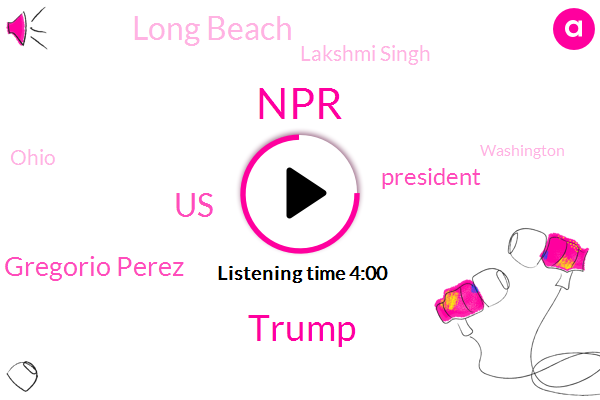 Donald Trump,NPR,United States,Gregorio Perez,President Trump,Long Beach,Lakshmi Singh,Ohio,Kcrw,Washington,Brian Man,Wall Street Journal,American Civil Liberties Union,Gulf Of Oman,Kellyanne Conway,Justice Department