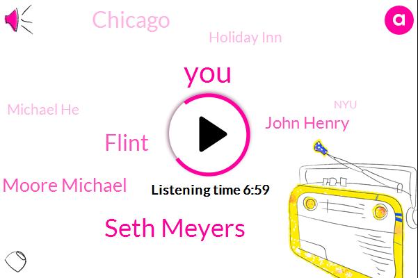 Seth Meyers,Flint,Michael Moore Michael,John Henry,Chicago,Holiday Inn,Michael He,NYU,Principal,Michael New,High School,New York,Lake Michigan,Michael Moore,North America,NBC,Mike,Engineer