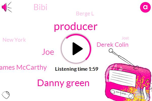 Producer,Danny Green,JOE,James Mccarthy,Derek Colin,Bibi,Berge L,New York,Jost,Emotiv,John Salunke