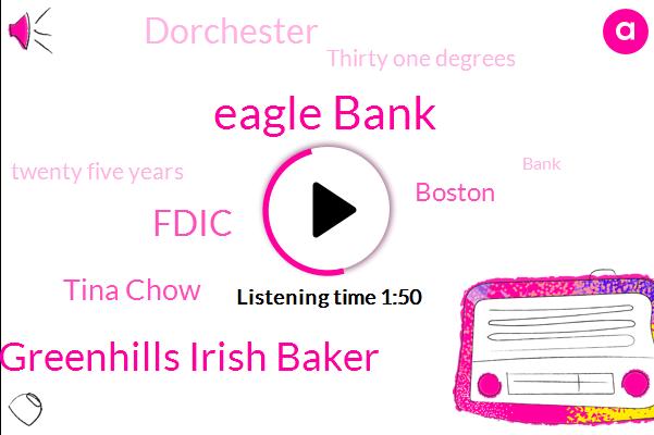 Eagle Bank,Greenhills Irish Baker,Fdic,Tina Chow,Boston,Dorchester,Thirty One Degrees,Twenty Five Years