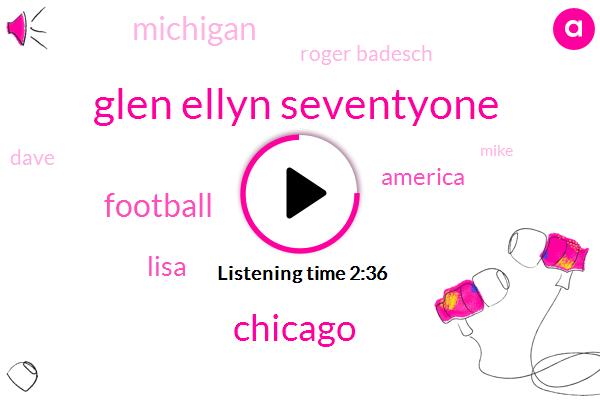 Glen Ellyn Seventyone,Chicago,Football,Lisa,America,Michigan,Roger Badesch,WGN,Dave,Mike,Charles,Thirty Percent