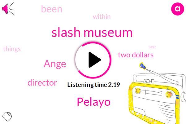 Slash Museum,Pelayo,Ange,Director,Two Dollars