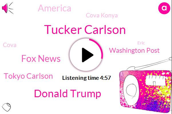 Tucker Carlson,Donald Trump,Fox News,Tokyo Carlson,Washington Post,America,Cova Konya,Cova,Eric,VOX,Blake Neff,Sean Romney,New York Times,Putin,Kanye,Rudy Giuliani,Harassment,New York,Writer,Bowl