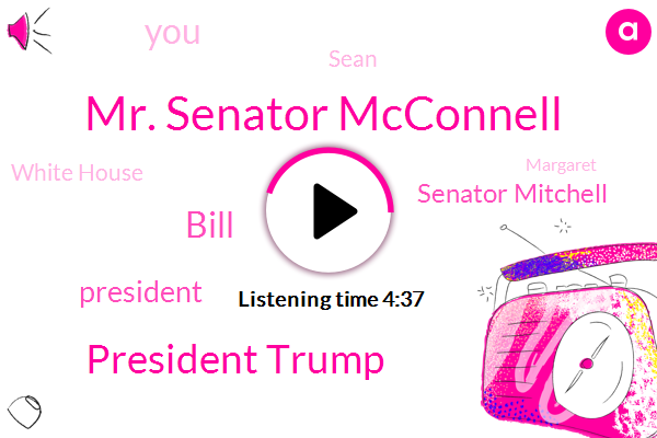 Mr. Senator Mcconnell,President Trump,Bill,Senator Mitchell,Sean,White House,Margaret,Ireland,Senate,Democrats,Northern Ireland,Kentucky,Shaun,Decatur,Illinois,Seven Hundred Days,Seven Hundred Day,Two Weeks,One Day