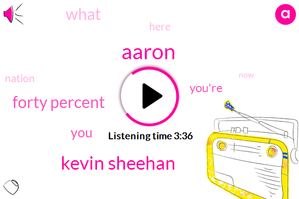 Aaron,Kevin Sheehan,Forty Percent