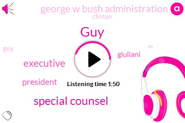 GUY,Special Counsel,President Trump,Giuliani,Executive,George W Bush Administration,Clinton
