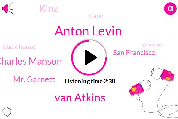 Anton Levin,Van Atkins,Charles Manson,Mr. Garnett,San Francisco,Kinz,Cape,Black House,Gonorrhea,Tannock,Fever,LSD,Marijuana,Four Months,Two Years