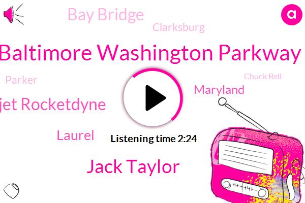 Baltimore Washington Parkway,Jack Taylor,Aerojet Rocketdyne,Laurel,Maryland,Bay Bridge,Clarksburg,Parker,Chuck Bell,Virginia,Robinson Terminal,Falls Church,Springfield