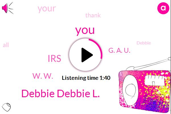 Debbie Debbie L.,IRS,W. W.,G. A. U.