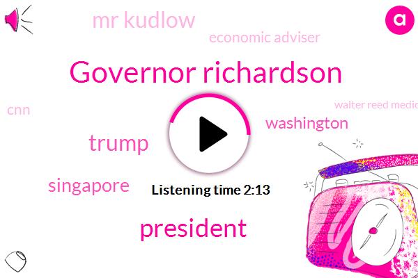 Governor Richardson,President Trump,Donald Trump,Singapore,Washington,Mr Kudlow,Economic Adviser,CNN,Walter Reed Medical Center,Larry Cudlow,Kim Jong Un,Jeff Zeleny,Anderson,Mr Pillow,Six Dollars,Ten Percent