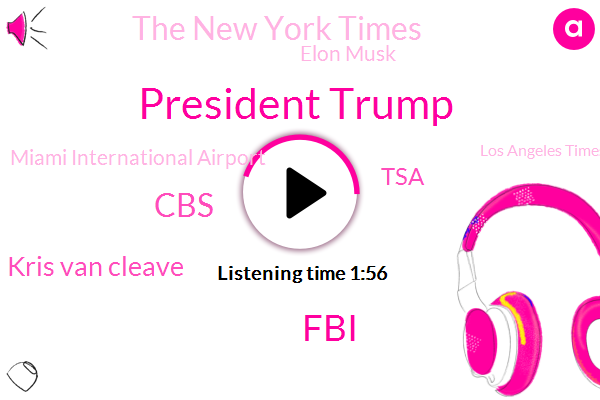 President Trump,FBI,CBS,Kris Van Cleave,TSA,The New York Times,Elon Musk,Miami International Airport,Los Angeles Times,James Comey,Robert Muller,Julia Manchester,Hawthorne,Russia,California,Special Counsel,Reporter,Director,Ninety Five Percent