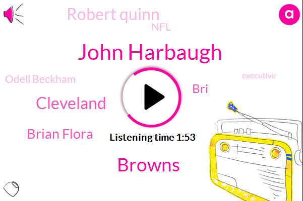 John Harbaugh,Browns,Cleveland,Brian Flora,BRI,Robert Quinn,NFL,Odell Beckham,Executive,Greeny