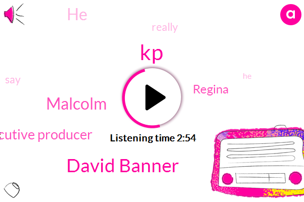 KP,David Banner,Malcolm,Executive Producer,Regina