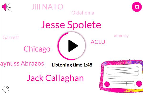 Jesse Spolete,Jack Callaghan,Chicago,Daynuss Abrazos,FOX,Aclu,Jill Nato,Oklahoma,Garrett,Attorney,Four Years