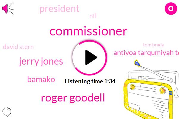Commissioner,Roger Goodell,Jerry Jones,Bamako,Antivoa Tarqumiyah Toco,President Trump,NFL,David Stern,Tom Brady,Elliott,Robert Kraft,Rupp,John