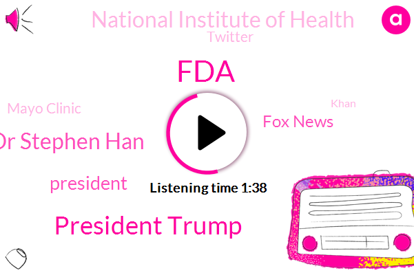 FDA,President Trump,Dr Stephen Han,Fox News,National Institute Of Health,Twitter,Mayo Clinic,Khan,Federal Government,Commissioner