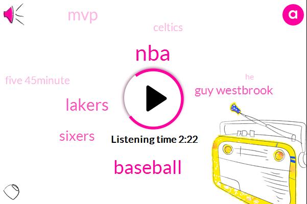 NBA,Baseball,Lakers,Sixers,Guy Westbrook,MVP,Celtics,Five 45Minute